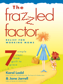 Frazzled Factor, The: Relief for Working Moms