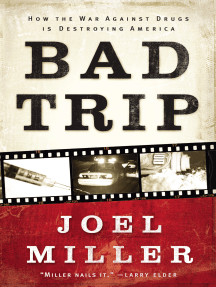 Bad Trip: How the War Against Drugs is Destroying America