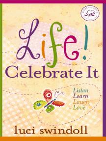 Life! Celebrate It: Listen, Learn, Laugh, Love