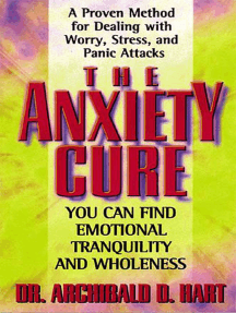 The Anxiety Cure: A Proven Method for Dealing with Worry, Stress and Panic Attacks