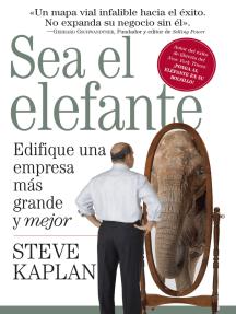 Sea el elefante: Edifique una empresa más grande y mejor