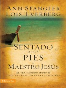 Sentado a los pies del maestro Jesús: El trasfondo judío de Jesús y su impacto en la fe cristiana