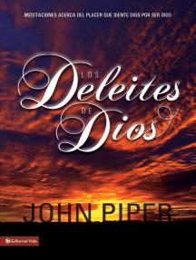 Los deleites de Dios: Meditaciones acerca del placer que siente Dios por ser Dios
