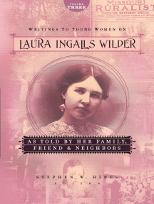 Writings to Young Women on Laura Ingalls Wilder - Volume Three: As Told By Her Family, Friends, and Neighbors