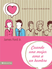 Cuando una mujer ama a un hombre: Cautiva su corazón