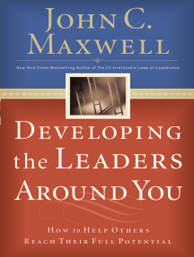 Developing the Leaders Around You: How to Help Others Reach Their Full Potential