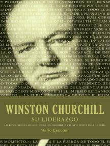 Winston Churchill su liderazgo: Las lecciones y el legado de uno de los hombres más influyentes en la historia