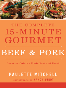 The Complete 15 Minute Gourmet Beef and Pork: Creative Cuisine Made Fast and Fresh