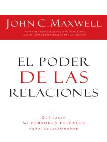 El poder de las relaciones: Lo que distingue a la gente altamente efectiva