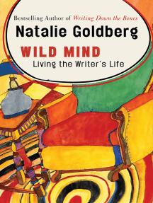 Wild Mind: Living the Writer's Life