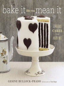 Bake It Like You Mean It: Gorgeous Cakes from Inside Out