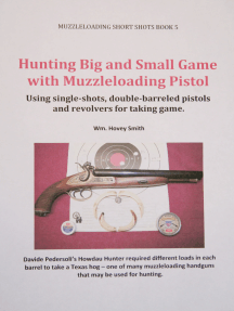 Hunting Big and Small Game with Muzzleloading Pistols: Using single-shots, double-barreled pistols and revolvers for taking game.