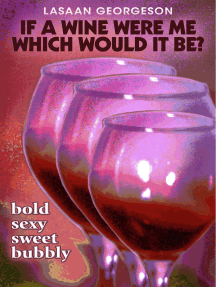 If a Wine Were Me Which Would it Be?: Bold, Sexy, Bubbly, Sweet