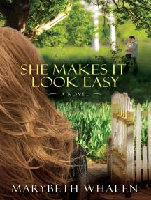 She Makes It Look Easy: A Novel
