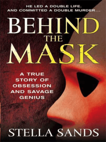 Behind the Mask: A True Story of Obsession and a Savage Genius