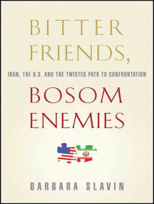 Bitter Friends, Bosom Enemies: Iran, the U.S., and the Twisted Path to Confrontation