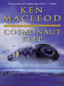 Cosmonaut Keep: The Opening Novel in An Astonishing New Future History