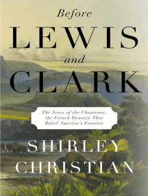 Before Lewis and Clark: The Story of the Chouteaus, the French Dynasty That Ruled America's Frontier
