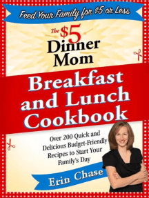 The $5 Dinner Mom Breakfast and Lunch Cookbook: 200 Recipes for Quick, Delicious, and Nourishing Meals That Are Easy on the Budget and a Snap to Prepare