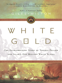 White Gold: The Extraordinary Story of Thomas Pellow and Islam's One Million White Slaves