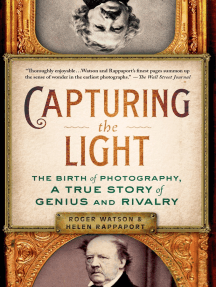 Capturing the Light: The Birth of Photography, a True Story of Genius and Rivalry