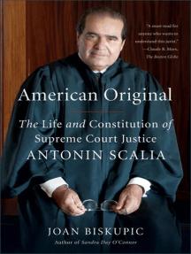 American Original: The Life and Constitution of Supreme Court Justice Antonin Scalia