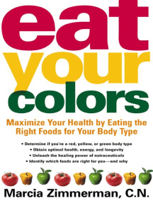 Eat Your Colors: Maximize Your Health By Eating the Right Foods for Your Body Type