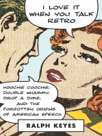 I Love It When You Talk Retro: Hoochie Coochie, Double Whammy, Drop a Dime, and the Forgotten Origins of American Speech