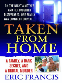 Taken From Home: A Father, a Dark Secret, and a Brutal Murder