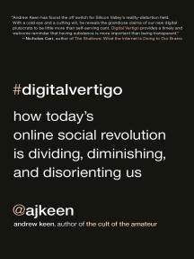 Digital Vertigo: How Today's Online Social Revolution Is Dividing, Diminishing, and Disorienting Us
