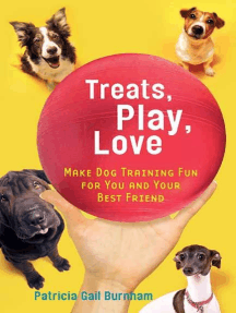 Treats, Play, Love: Make Dog Training Fun for You and Your Best Friend
