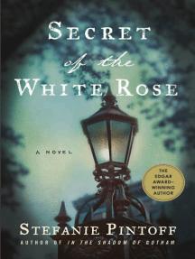 Secret of the White Rose: A Novel