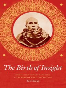 The Birth of Insight: Meditation, Modern Buddhism, and the Burmese Monk Ledi Sayadaw
