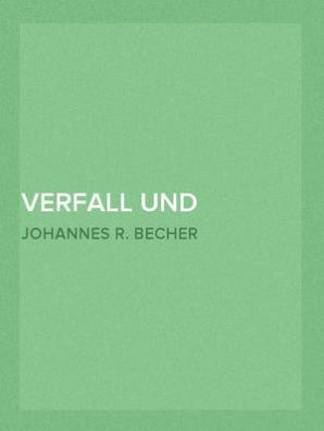 Verfall Und Triumph Erster Teil Gedichte By Johannes R Becher Book Read Online