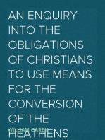 An Enquiry into the Obligations of Christians to Use Means for the Conversion of the Heathens In Which the Religious State of the Different Nations of the World, the Success of Former Undertakings, and the Practicability of Further Undertakings, Are Considered