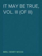 It May Be True, Vol. III (of III)