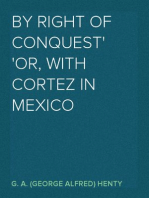 By Right of Conquest Or, With Cortez in Mexico