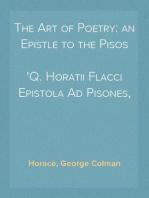 The Art of Poetry: an Epistle to the Pisos Q. Horatii Flacci Epistola Ad Pisones, De Arte Poetica.