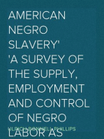 American Negro Slavery A Survey of the Supply, Employment and Control of Negro Labor as Determined by the Plantation Regime