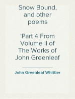 Snow Bound, and other poems Part 4 From Volume II of The Works of John Greenleaf Whittier