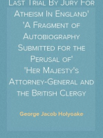 The History Of The Last Trial By Jury For Atheism In England A Fragment of Autobiography Submitted for the Perusal of Her Majesty's Attorney-General and the British Clergy