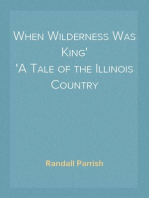 When Wilderness Was King A Tale of the Illinois Country