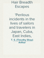 Hair Breadth Escapes Perilous incidents in the lives of sailors and travelers in Japan, Cuba, East Indies, etc., etc.