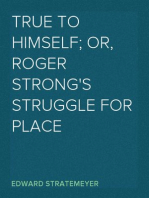 True to Himself; Or, Roger Strong's Struggle for Place