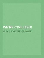 We're Civilized!