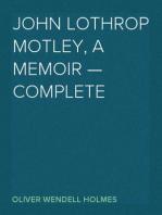 John Lothrop Motley, A Memoir — Complete