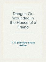 Danger; Or, Wounded in the House of a Friend