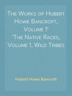 The Works of Hubert Howe Bancroft, Volume 1 The Native Races, Volume 1, Wild Tribes