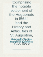 The Spaniards in Florida Comprising the notable settlement of the Huguenots in 1564, and the History and Antiquities of St. Augustine, Founded A.D. 1565