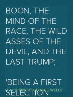 Boon, The Mind of the Race, The Wild Asses of the Devil, and The Last Trump; Being a First Selection from the Literary Remains of George Boon, Appropriate to the Times